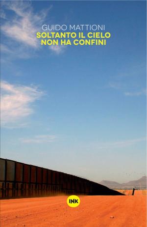 Soltanto il cielo non ha confini - Guido Mattioni