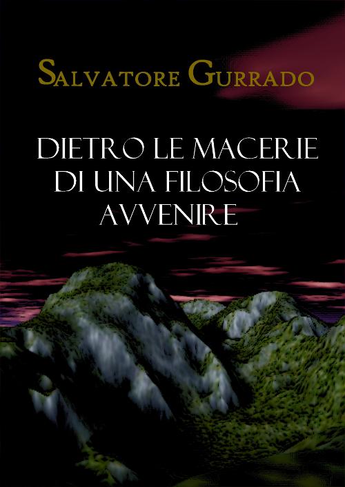 Salvatore Gurrado - Dietro le Macerie di una Filosofia Avvenire