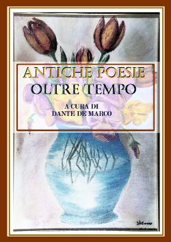 Antiche Poesie oltre tempo di Dante De Marco