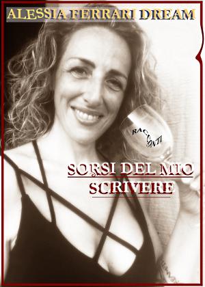 Sorsi del mio scrivere di Alessia Ferrari Dream